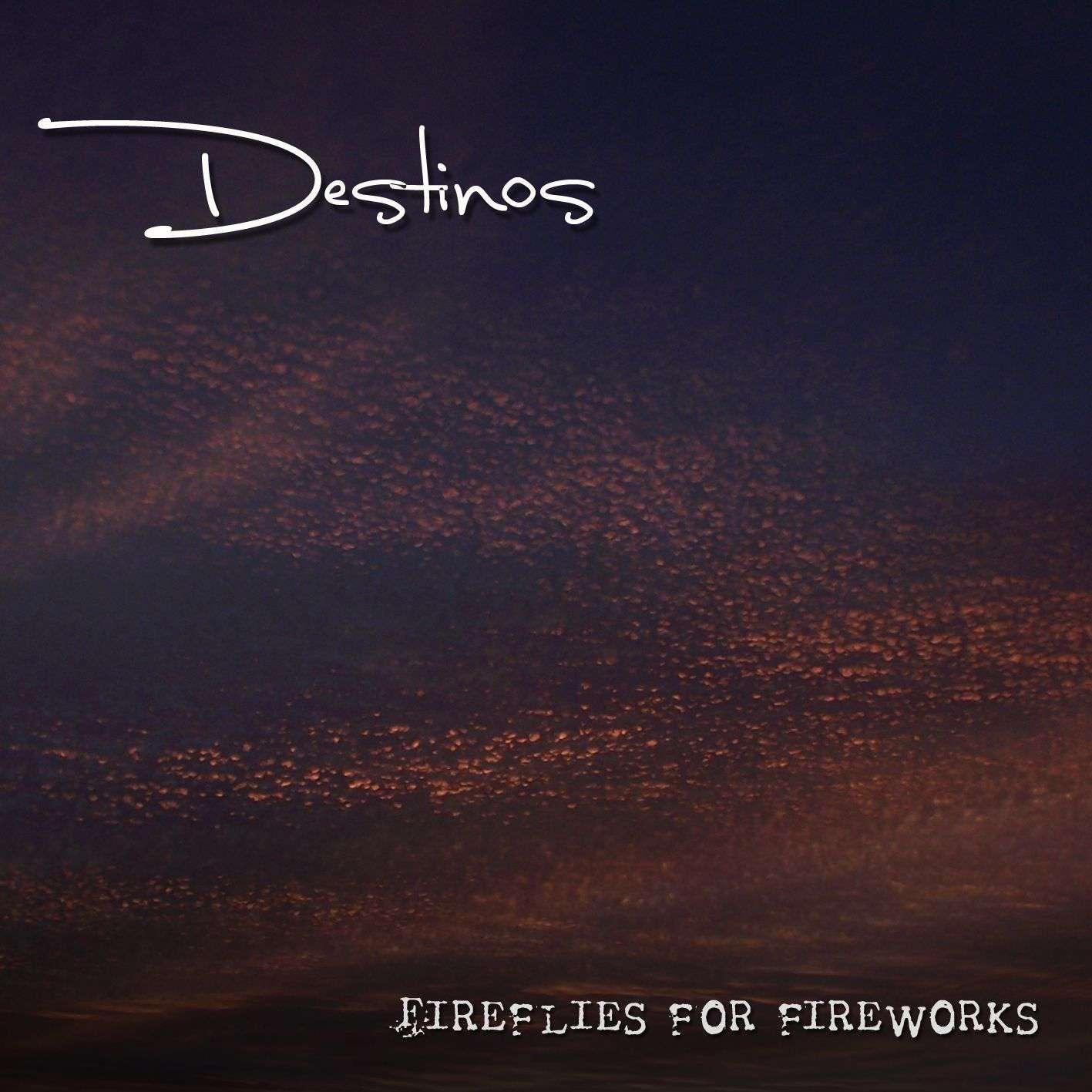 Descarga disco debut de Destinos – «Fireflies For Fireworks» 2012