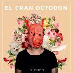 El Gran Octodon - El Cerdo (2018)