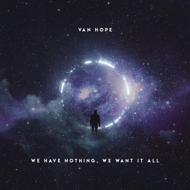 Van Hope – We Have Nothing, We Want It All (2019)